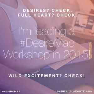 I'm leading a #DesireMap workshop in 2015!  Check out http://www.thrivehandcrafts.com/desiremap for details!