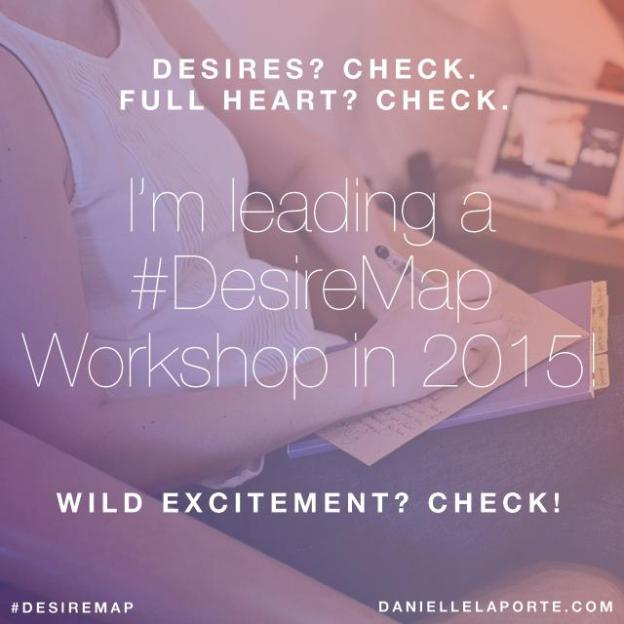 I'm leading a #DesireMap workshop in 2015!  Check out http://www.thrivehandcrafts.com for details!
